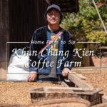 Home Farm To Sip : Khun Chang Kien Coffee Farm